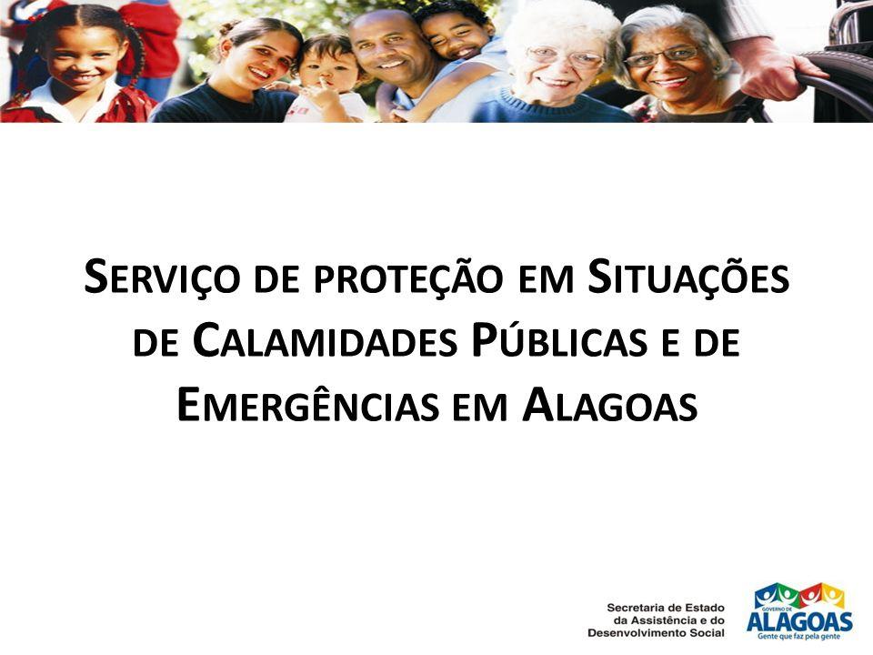 S ERVIÇO DE PROTEÇÃO EM S ITUAÇÕES DE C ALAMIDADES P ÚBLICAS E DE E MERGÊNCIAS EM A LAGOAS