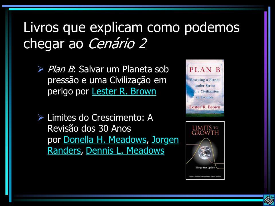 Livros que explicam como podemos chegar ao Cenário 2  Plan B: Salvar um Planeta sob pressão e uma Civilização em perigo por Lester R. BrownLester R.