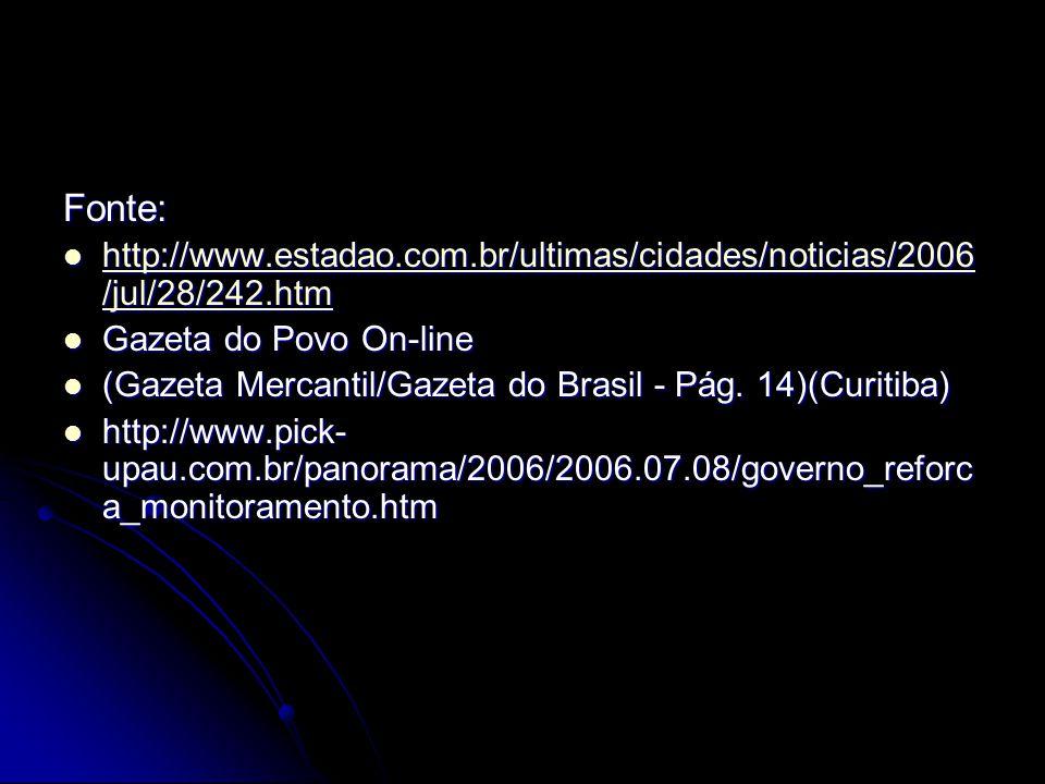 Fonte:  http://www.estadao.com.br/ultimas/cidades/noticias/2006 /jul/28/242.htm http://www.estadao.com.br/ultimas/cidades/noticias/2006 /jul/28/242.htm http://www.estadao.com.br/ultimas/cidades/noticias/2006 /jul/28/242.htm  Gazeta do Povo On-line  (Gazeta Mercantil/Gazeta do Brasil - Pág.