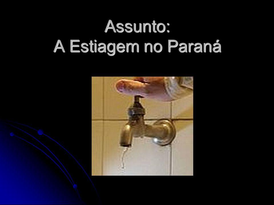 Atualmente, o Paraná vem sofrendo com a falta de chuvas e, conseqüentemente, com a seca.