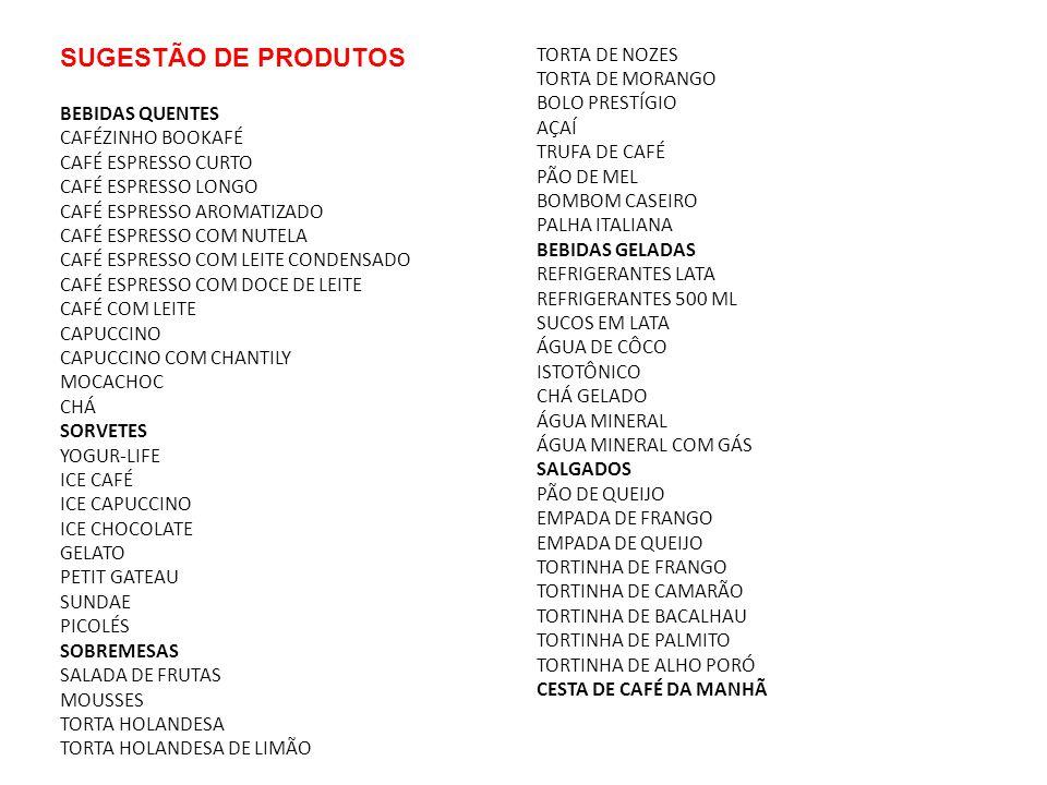 SUGESTÃO DE PRODUTOS BEBIDAS QUENTES CAFÉZINHO BOOKAFÉ CAFÉ ESPRESSO CURTO CAFÉ ESPRESSO LONGO CAFÉ ESPRESSO AROMATIZADO CAFÉ ESPRESSO COM NUTELA CAFÉ
