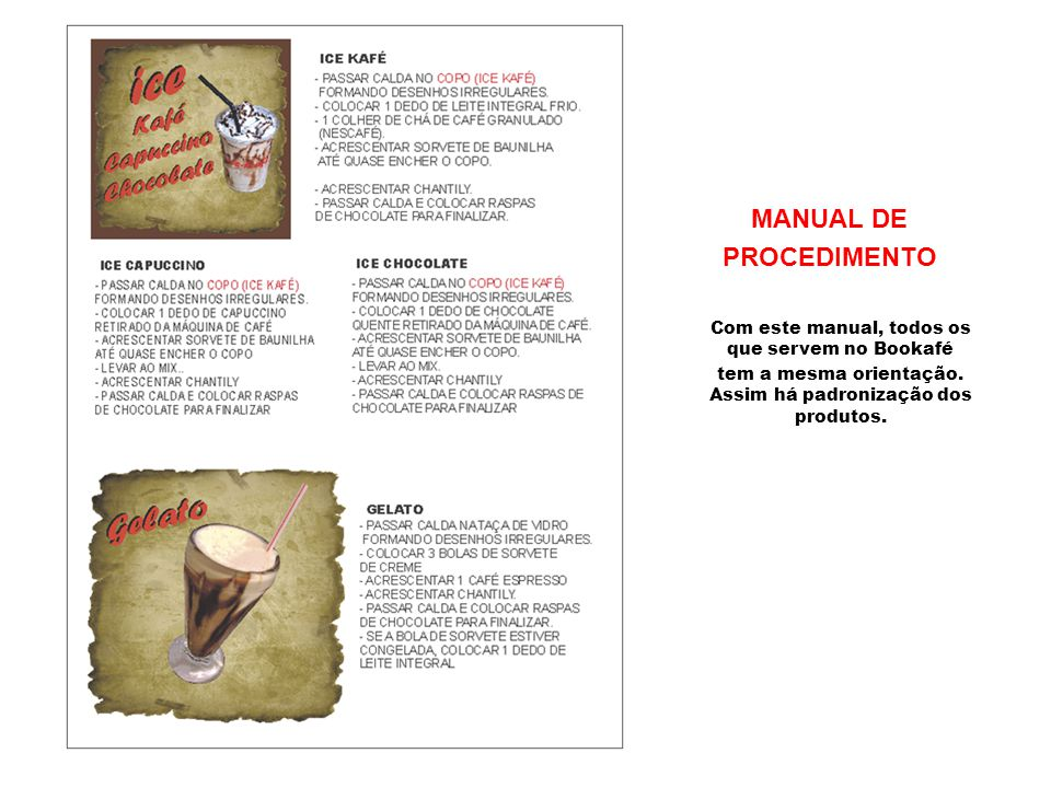 MANUAL DE PROCEDIMENTO Com este manual, todos os que servem no Bookafé tem a mesma orientação. Assim há padronização dos produtos.