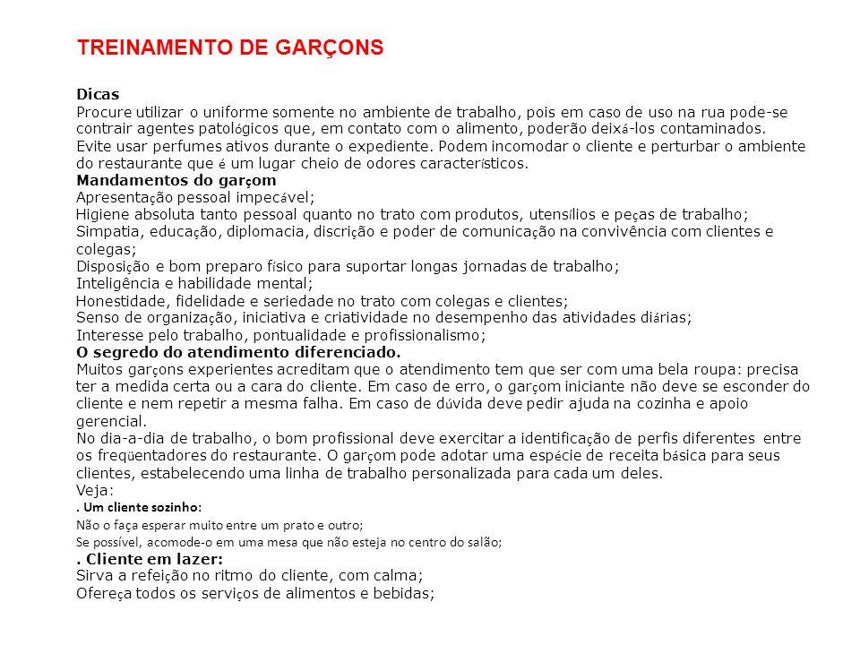 TREINAMENTO DE GARÇONS Dicas Procure utilizar o uniforme somente no ambiente de trabalho, pois em caso de uso na rua pode-se contrair agentes patol ó