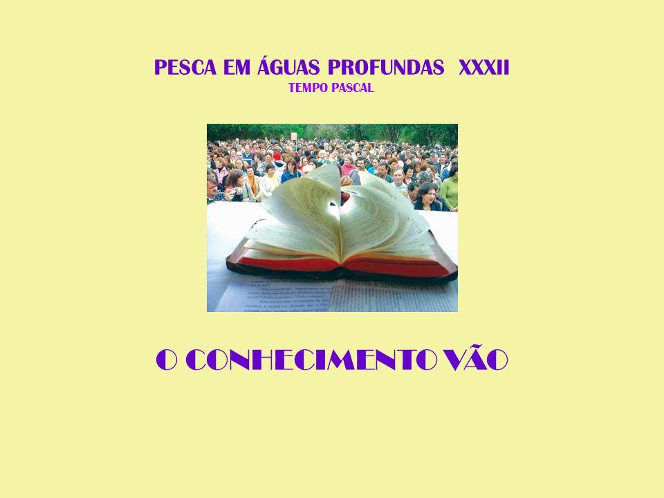 PESCA EM ÁGUAS PROFUNDAS XXXII TEMPO PASCAL O CONHECIMENTO VÃO