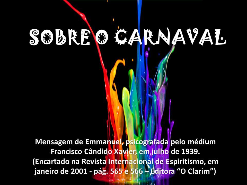 Nenhum espírito equilibrado em face do bom senso, que deve presidir a existência das criaturas, pode fazer a apologia da loucura generalizada que adormece as consciências, nas festas carnavalescas.