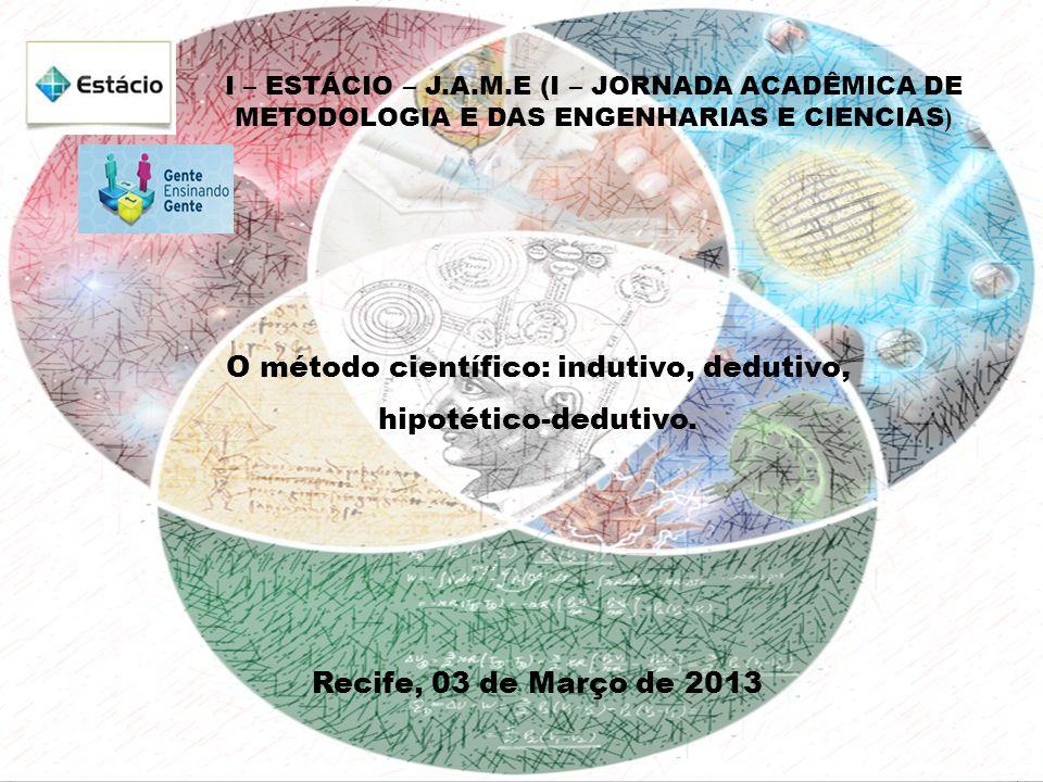 I – ESTÁCIO – J.A.M.E (I – JORNADA ACADÊMICA DE METODOLOGIA E DAS ENGENHARIAS E CIENCIAS ) O método científico: indutivo, dedutivo, hipotético-dedutivo.