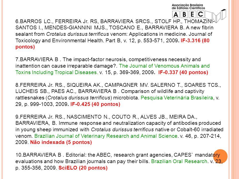 1.FERREIRA Jr RS., ANDERLINI RP., SANT ANNA OA., PIMENTA DC., ORSI RO., BARRAVIERA, B.