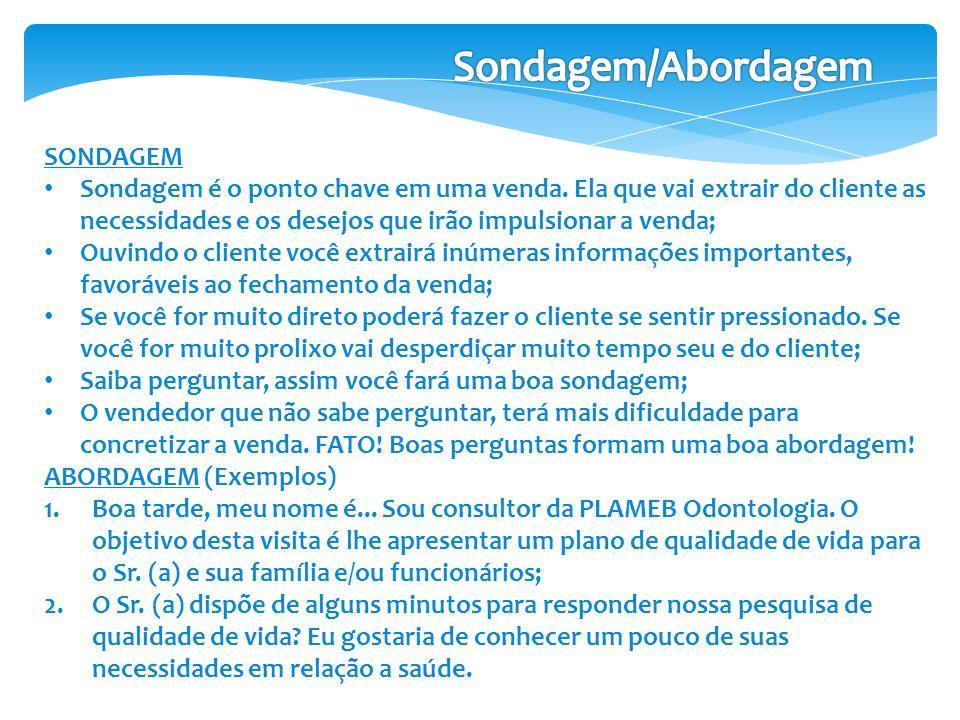 SONDAGEM • Sondagem é o ponto chave em uma venda.