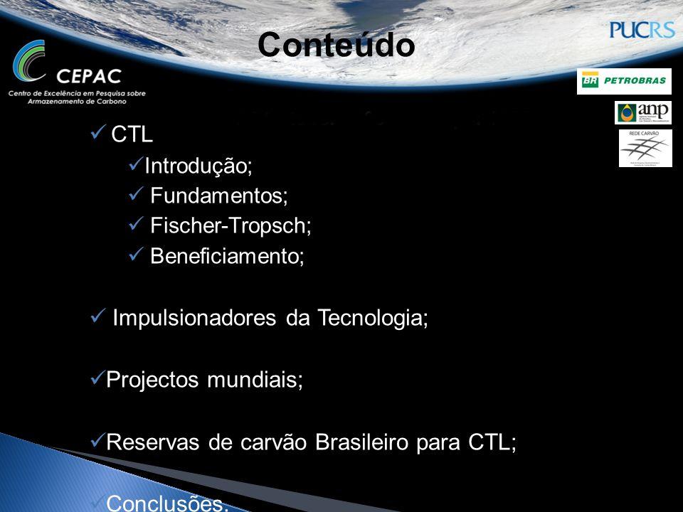 Conteúdo  CTL  Introdução;  Fundamentos;  Fischer-Tropsch;  Beneficiamento;  Impulsionadores da Tecnologia;  Projectos mundiais;  Reservas de
