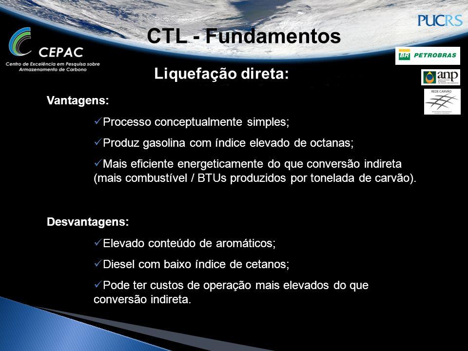 CTL - Fundamentos Liquefação indireta:  Baseado na gaseificação do carvão;  Converte gás de síntese em hidrocarbonetos líquidos;  Produz jet e diesel ultralimpo;  O CO 2 pode ser capturado;  Pode co-produzir energia elétrica ou H 2.