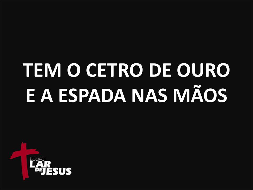 TEM O CETRO DE OURO E A ESPADA NAS MÃOS