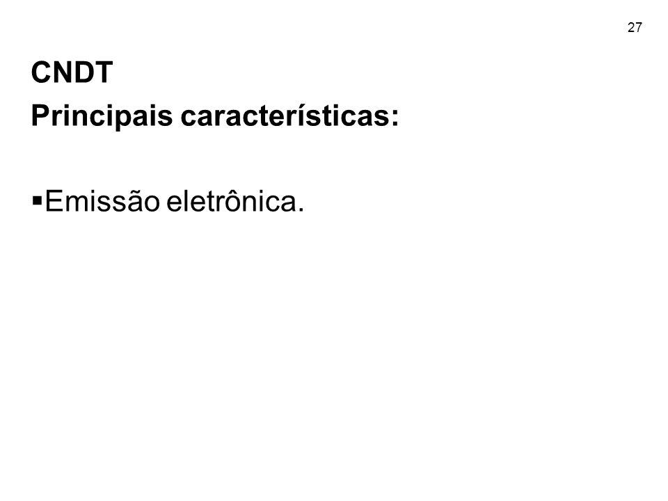 27 CNDT Principais características:  Emissão eletrônica.