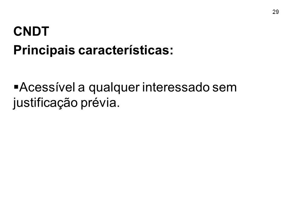 29 CNDT Principais características:  Acessível a qualquer interessado sem justificação prévia.