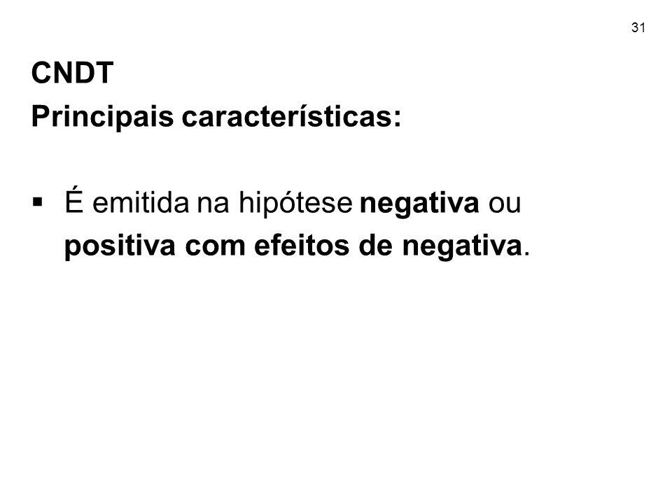 31 CNDT Principais características:  É emitida na hipótese negativa ou positiva com efeitos de negativa.
