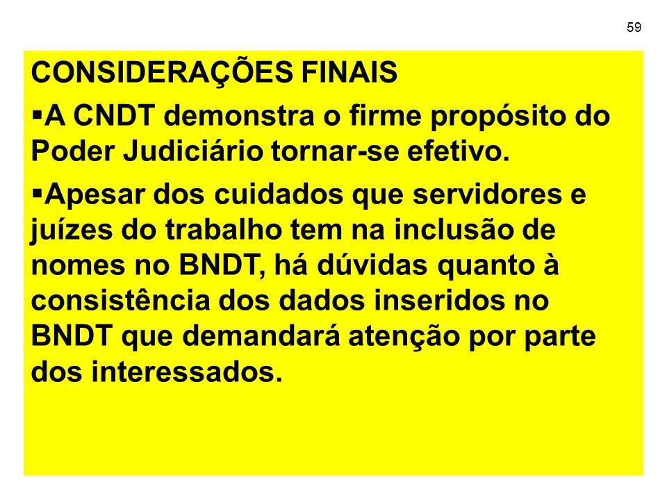 59 CONSIDERAÇÕES FINAIS  A CNDT demonstra o firme propósito do Poder Judiciário tornar-se efetivo.  Apesar dos cuidados que servidores e juízes do t