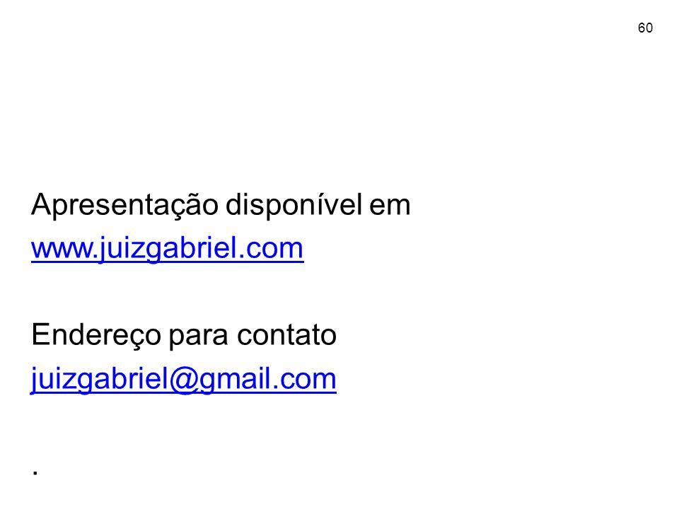 60 Apresentação disponível em www.juizgabriel.com Endereço para contato juizgabriel@gmail.com.