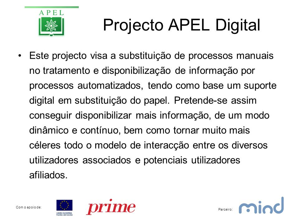 Projecto APEL Digital •Este projecto visa a substituição de processos manuais no tratamento e disponibilização de informação por processos automatizados, tendo como base um suporte digital em substituição do papel.