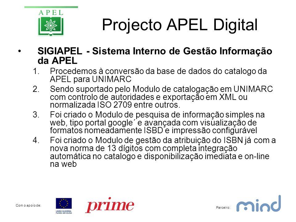 Projecto APEL Digital •SIGIAPEL - Sistema Interno de Gestão Informação da APEL 1.Procedemos à conversão da base de dados do catalogo da APEL para UNIMARC 2.Sendo suportado pelo Modulo de catalogação em UNIMARC com controlo de autoridades e exportação em XML ou normalizada ISO 2709 entre outros.