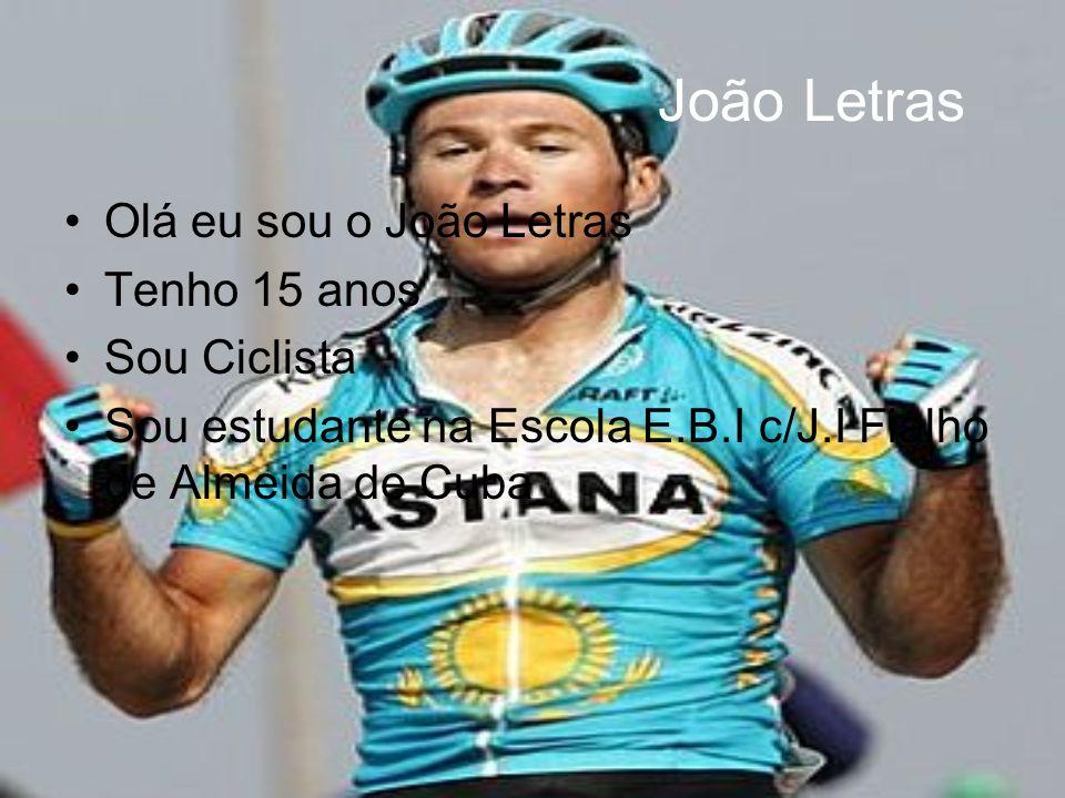 João Letras •Olá eu sou o João Letras •Tenho 15 anos •Sou Ciclista •Sou estudante na Escola E.B.I c/J.I Fialho de Almeida de Cuba