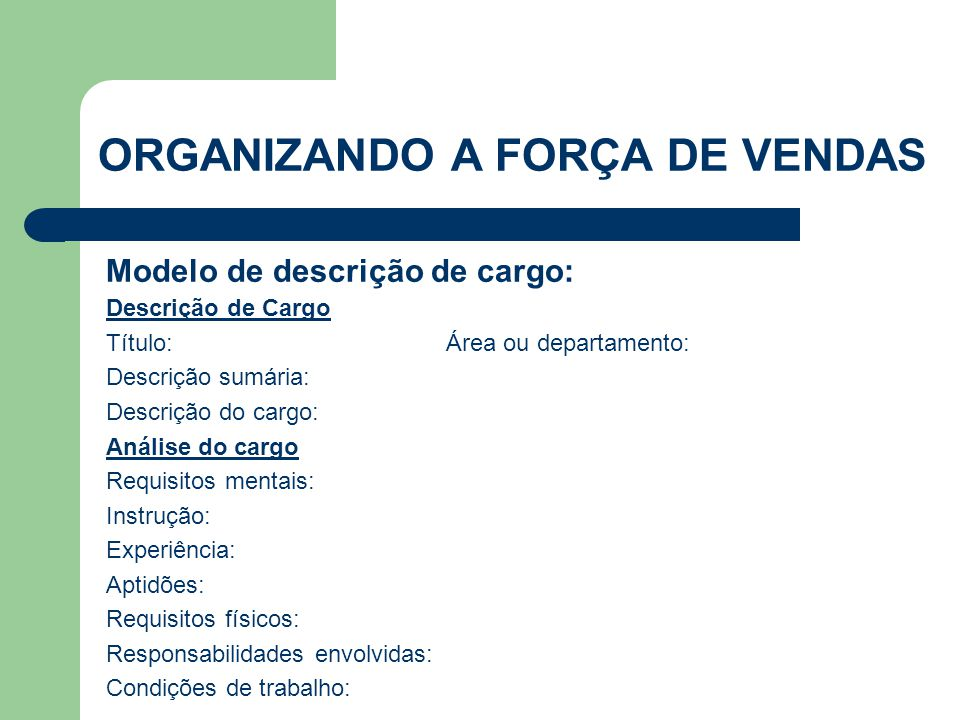 Descrição de Cargo Título: Área ou departamento: Descrição sumária: Descrição do cargo: Análise do cargo Requisitos mentais: Instrução: Experiência: A