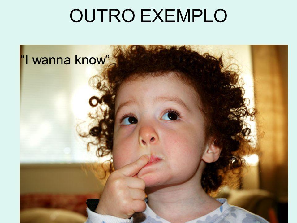 OUTRO EXEMPLO I wanna know