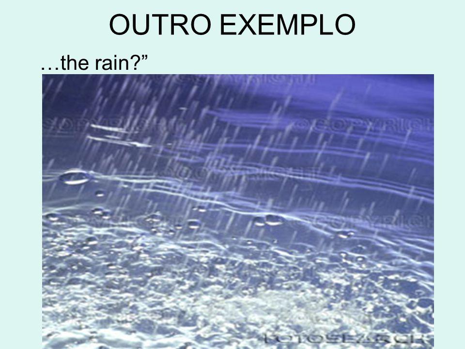 "…the rain?"""