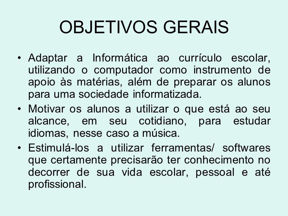 OBJETIVOS GERAIS •Adaptar a Informática ao currículo escolar, utilizando o computador como instrumento de apoio às matérias, além de preparar os aluno