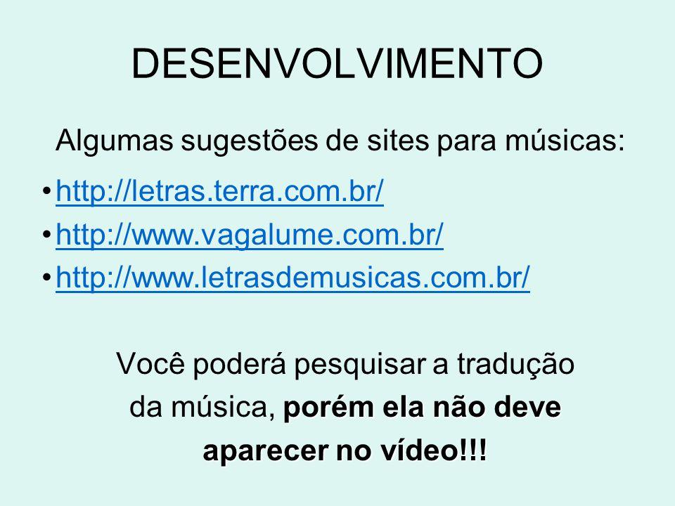 DESENVOLVIMENTO Algumas sugestões de sites para músicas: •http://letras.terra.com.br/http://letras.terra.com.br/ •http://www.vagalume.com.br/http://ww