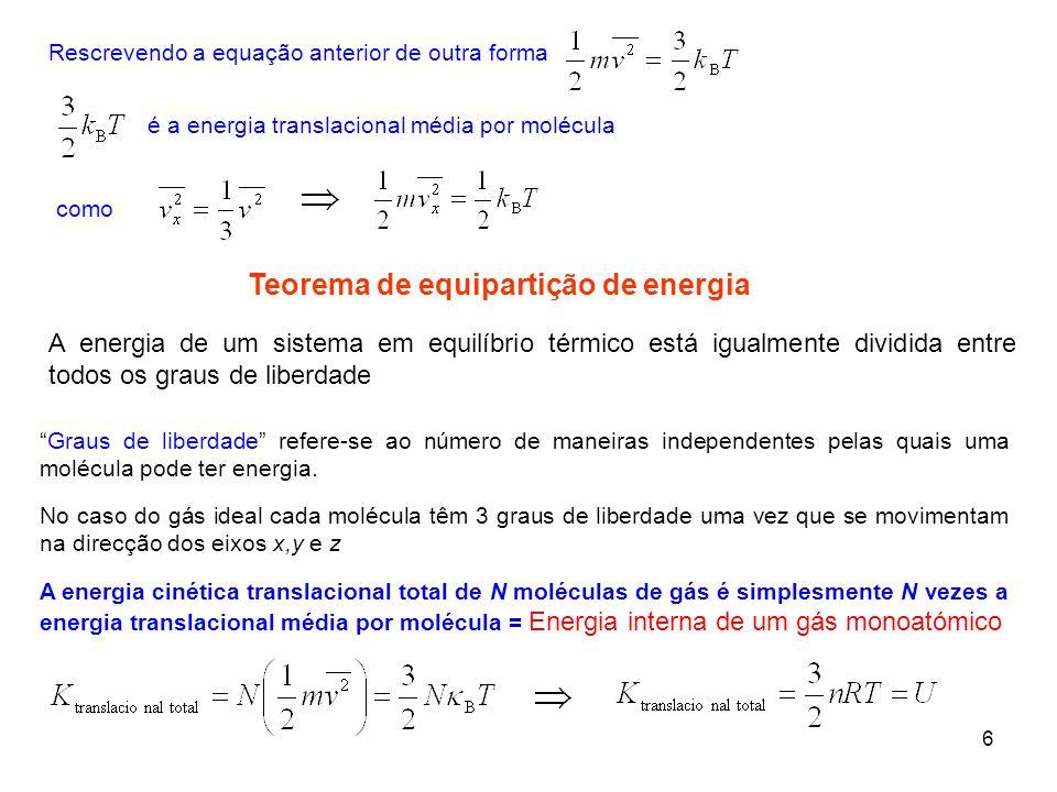 6 Rescrevendo a equação anterior de outra forma é a energia translacional média por molécula como Teorema de equipartição de energia A energia de um s