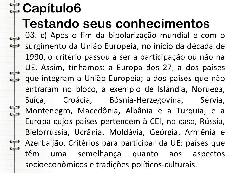 Capítulo6 Testando seus conhecimentos 03. c) Após o fim da bipolarização mundial e com o surgimento da União Europeia, no início da década de 1990, o