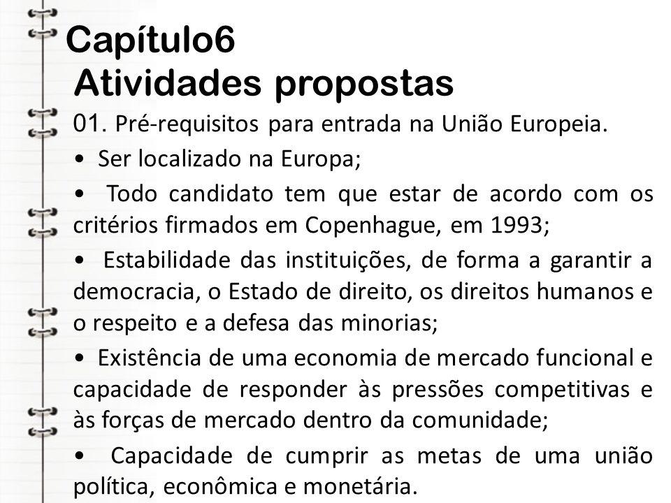 Capítulo6 Atividades propostas 01. Pré-requisitos para entrada na União Europeia. • Ser localizado na Europa; • Todo candidato tem que estar de acordo