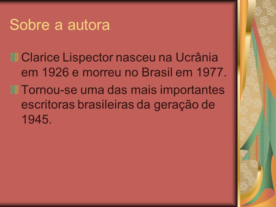 Sobre a autora Clarice Lispector nasceu na Ucrânia em 1926 e morreu no Brasil em 1977. Tornou-se uma das mais importantes escritoras brasileiras da ge