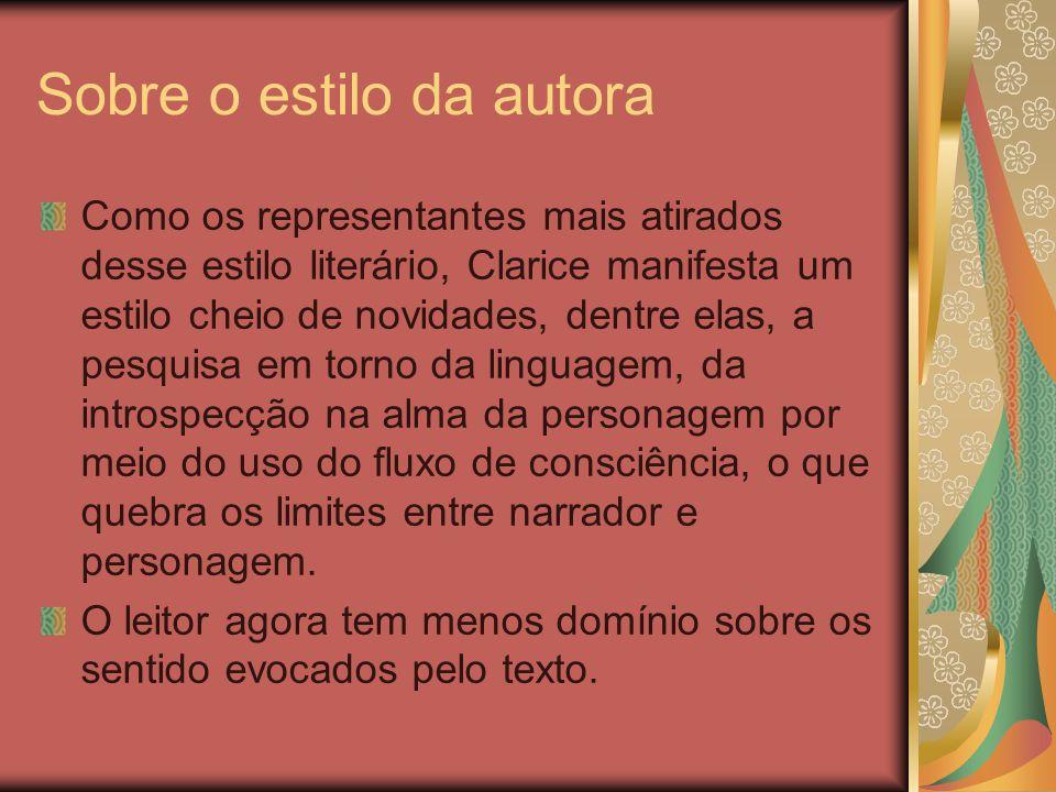 Sobre o estilo da autora Como os representantes mais atirados desse estilo literário, Clarice manifesta um estilo cheio de novidades, dentre elas, a p