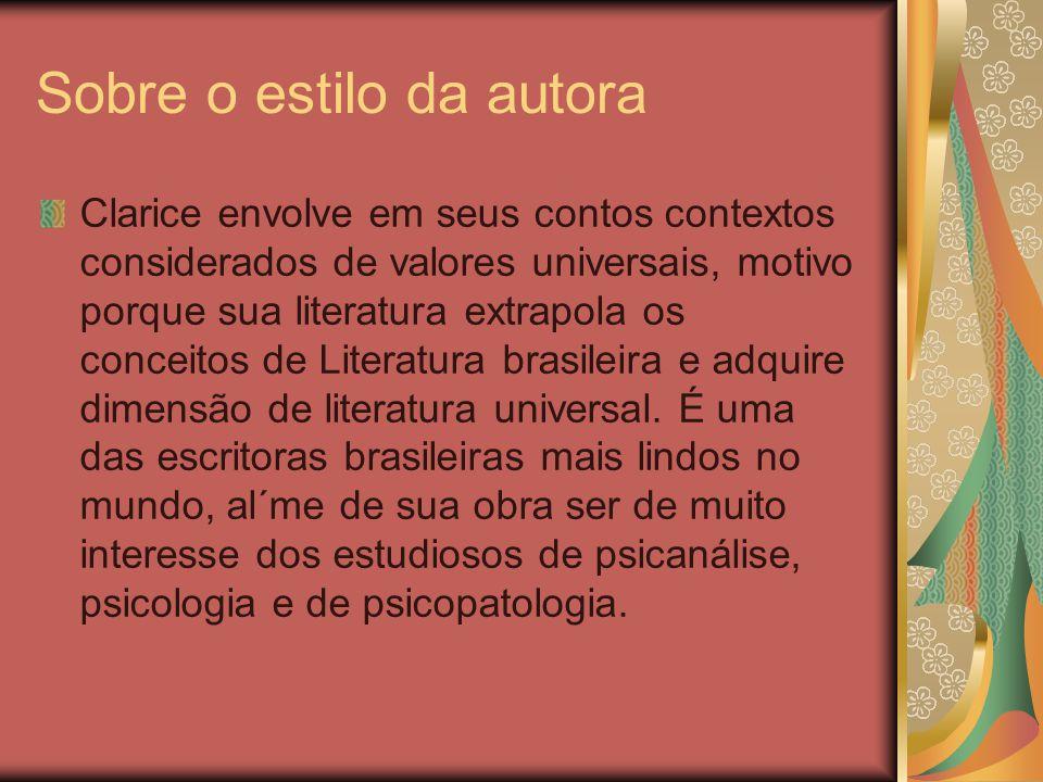 Sobre o estilo da autora Clarice envolve em seus contos contextos considerados de valores universais, motivo porque sua literatura extrapola os concei