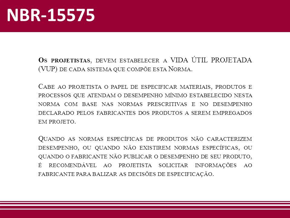 NBR-15575 O S PROJETISTAS, DEVEM ESTABELECER A VIDA ÚTIL PROJETADA (VUP) DE CADA SISTEMA QUE COMPÕE ESTA N ORMA. C ABE AO PROJETISTA O PAPEL DE ESPECI