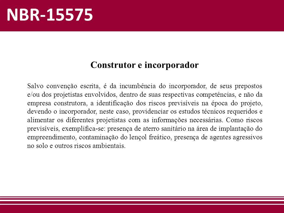 NBR-15575 Construtor e incorporador Salvo convenção escrita, é da incumbência do incorporador, de seus prepostos e/ou dos projetistas envolvidos, dent