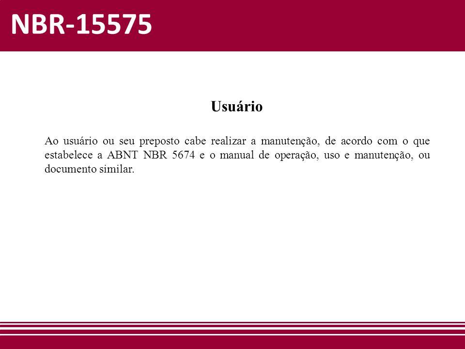 NBR-15575 Usuário Ao usuário ou seu preposto cabe realizar a manutenção, de acordo com o que estabelece a ABNT NBR 5674 e o manual de operação, uso e