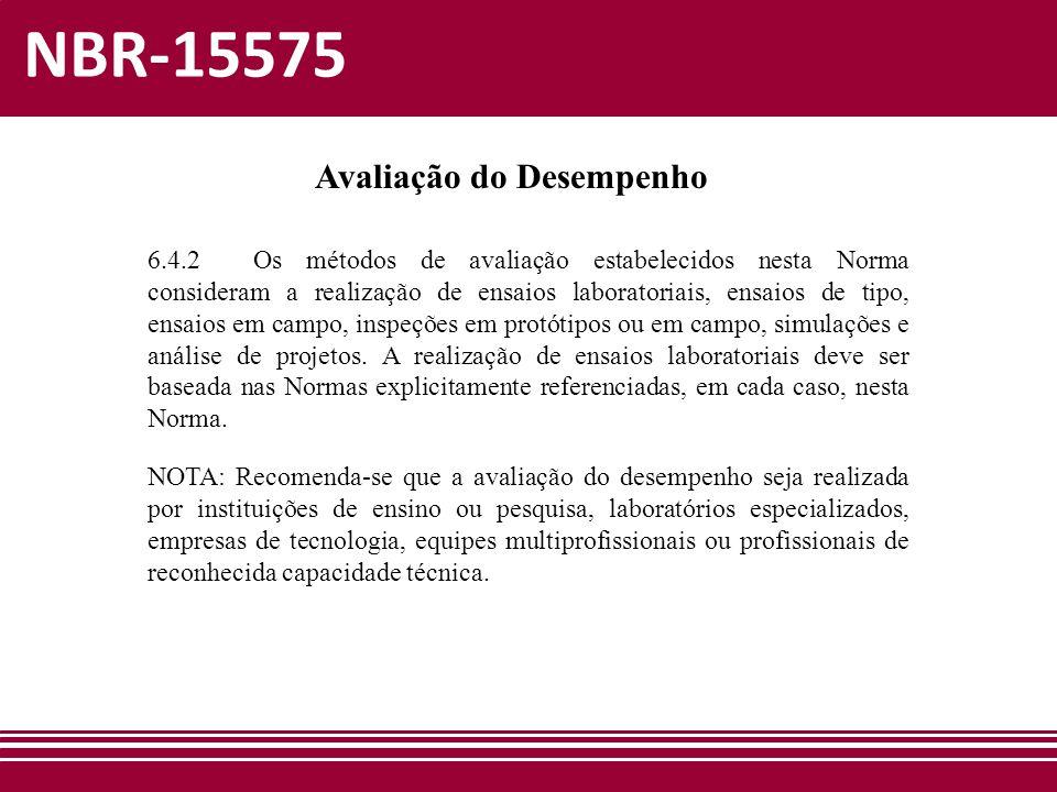 NBR-15575 Avaliação do Desempenho 6.4.2Os métodos de avaliação estabelecidos nesta Norma consideram a realização de ensaios laboratoriais, ensaios de
