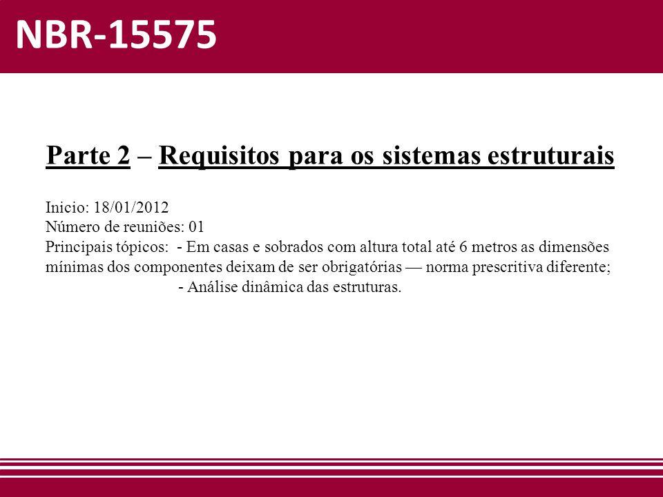 NBR-15575 Parte 2 – Requisitos para os sistemas estruturais Inicio: 18/01/2012 Número de reuniões: 01 Principais tópicos: - Em casas e sobrados com al