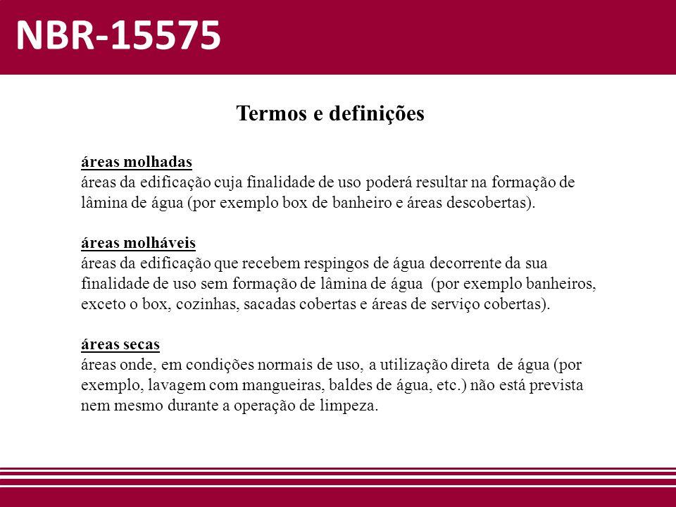 NBR-15575 Termos e definições áreas molhadas áreas da edificação cuja finalidade de uso poderá resultar na formação de lâmina de água (por exemplo box