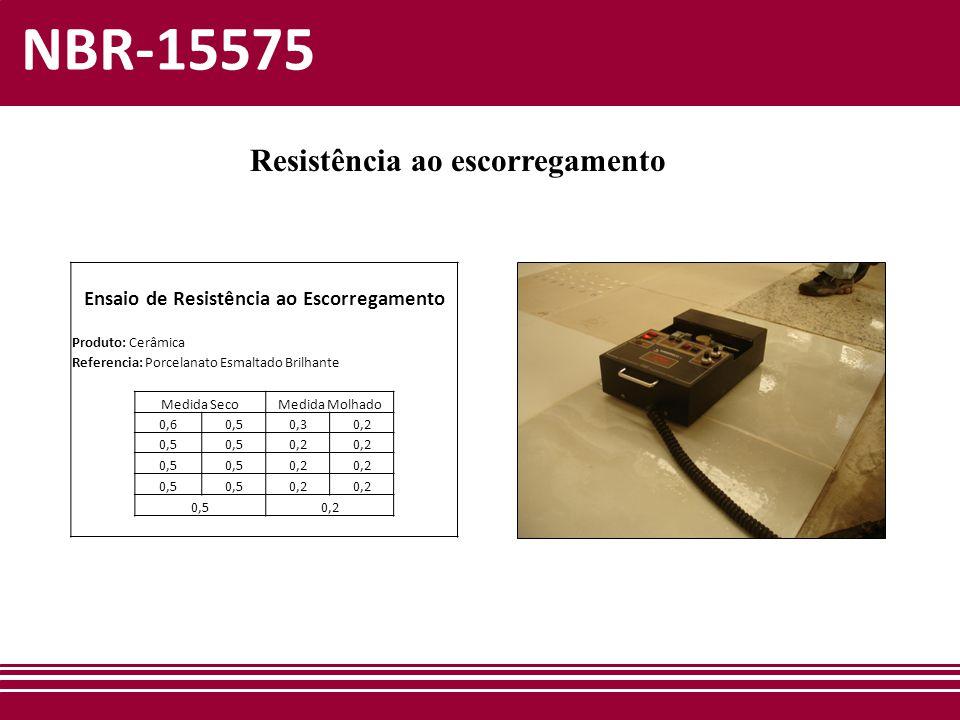 NBR-15575 Resistência ao escorregamento Ensaio de Resistência ao Escorregamento Produto: Cerâmica Referencia: Porcelanato Esmaltado Brilhante Medida S