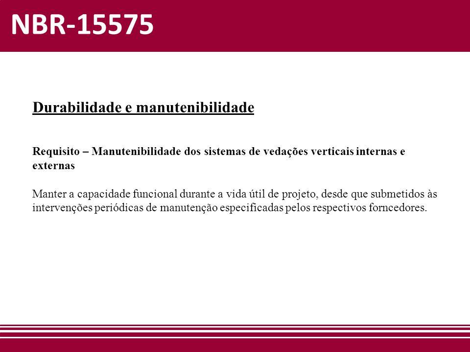 NBR-15575 Durabilidade e manutenibilidade Requisito – Manutenibilidade dos sistemas de vedações verticais internas e externas Manter a capacidade func