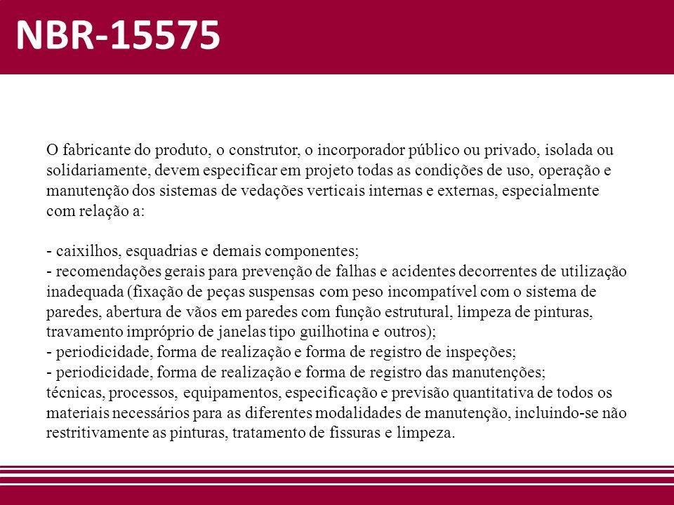 NBR-15575 O fabricante do produto, o construtor, o incorporador público ou privado, isolada ou solidariamente, devem especificar em projeto todas as c
