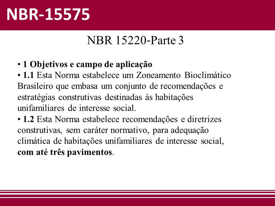 NBR-15575 NBR 15220 ‐ Parte 3 • 1 Objetivos e campo de aplicação • 1.1 Esta Norma estabelece um Zoneamento Bioclimático Brasileiro que embasa um conju