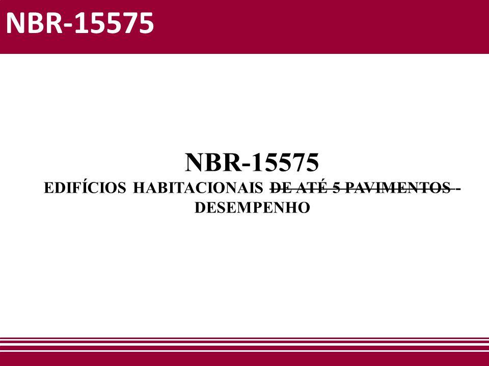 NBR-15575 Objetivo Estabelecer uma sistemática de avaliação de tecnologias e sistemas construtivos de habitações, com base em requisitos e critérios de desempenho expressos em normas técnicas brasileiras ABNT/Inmetro Pini