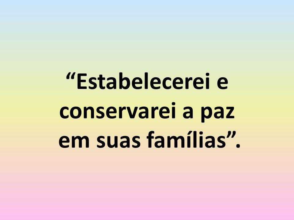 """""""Estabelecerei e conservarei a paz em suas famílias""""."""