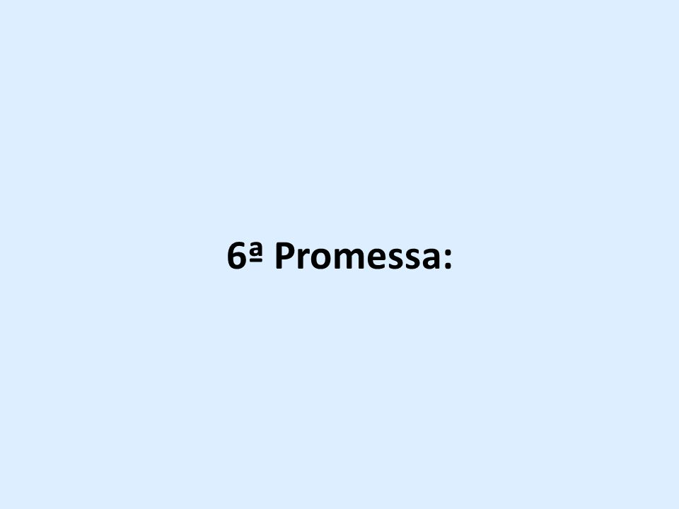 6ª Promessa: