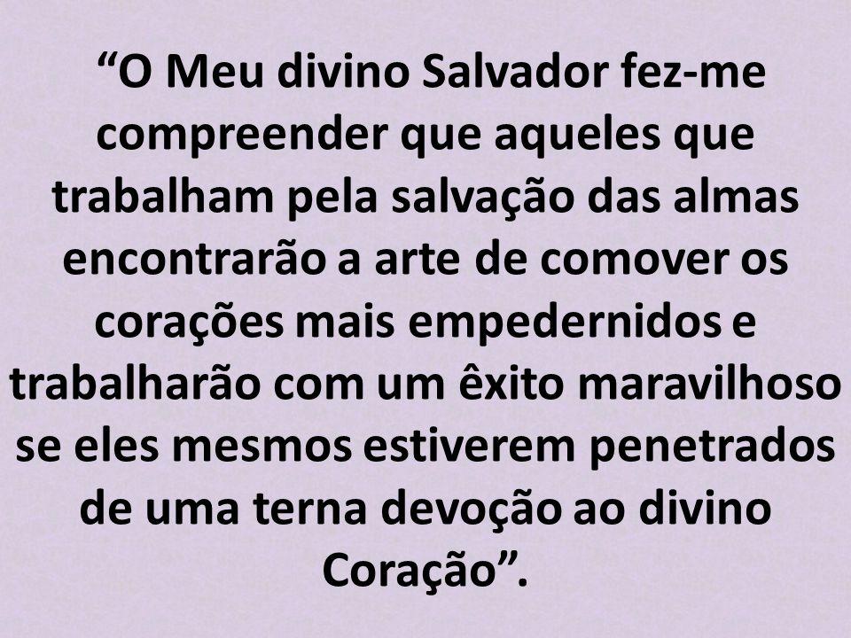 """""""O Meu divino Salvador fez-me compreender que aqueles que trabalham pela salvação das almas encontrarão a arte de comover os corações mais empedernido"""
