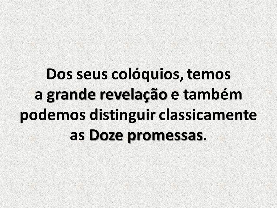 grande revelação Doze promessas Dos seus colóquios, temos a grande revelação e também podemos distinguir classicamente as Doze promessas.