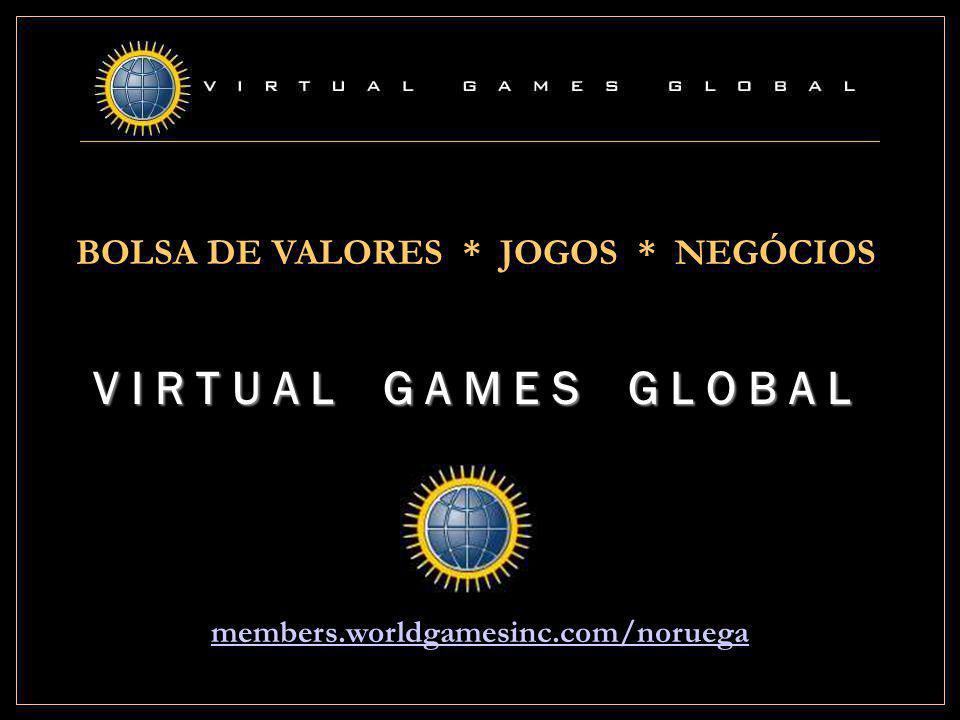 BOLSA DE VALORES * JOGOS * NEGÓCIOS V I R T U A L G A M E S G L O B A L members.worldgamesinc.com/noruega